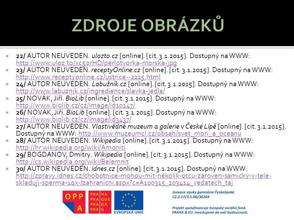 ZDROJE OBRÁZKŮ 22/ AUTOR NEUVEDEN. ulozto.cz [online]. [cit. 3.1.2015]. Dostupný na WWW: http://www.uloz.to/xc5orHD/perlotvorka-morska-jpg.